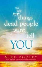 The Top Ten Things Dead People Want to Tell YOU ebook by Mike Dooley