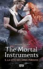 The Mortal Instruments - tome 5 - La Cité des âmes perdues ebook by Cassandra CLARE, Julie LAFON