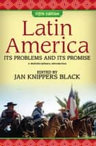 Latin America - Its Problems and Its Promise: A Multidisciplinary Introduction ebook by Jan Knippers Black