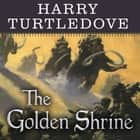 The Golden Shrine - A Tale of War at the Dawn of Time audiobook by Harry Turtledove