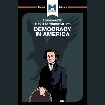 The Macat Analysis of Alexis De Tocqueville's Democracy in America audiobook by Elizabeth Morrow