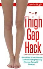 The Thigh Gap Hack ebook by Camille Hugh