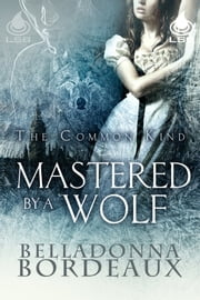 Mastered By a Wolf ebook by Belladonna Bordeaux