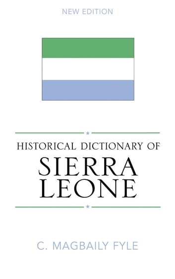 Historical Dictionary of Sierra Leone ebook by Magbaily C. Fyle
