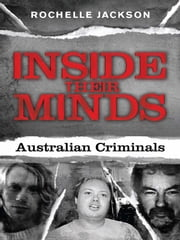 Inside Their Minds - Australian criminals ebook by Rochelle Jackson