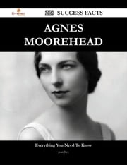 Agnes Moorehead 228 Success Facts - Everything you need to know about Agnes Moorehead ebook by Jean Key