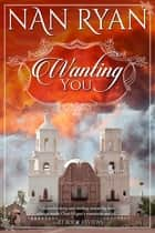 Wanting You ebook by Nan Ryan