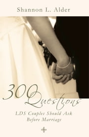 300 Questions LDS Couples Should Ask Before Marriage ebook by Shannon L. Alder