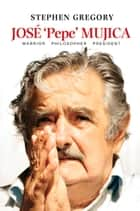 José 'Pepe' Mujica ebook by Stephen Gregory