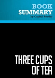 Summary of Three Cups of Tea: One Man's Mission to Fight Terrorism and Build Nations...One School at a Time - Greg Mortenson and David Oliver Relin ebook by Capitol Reader