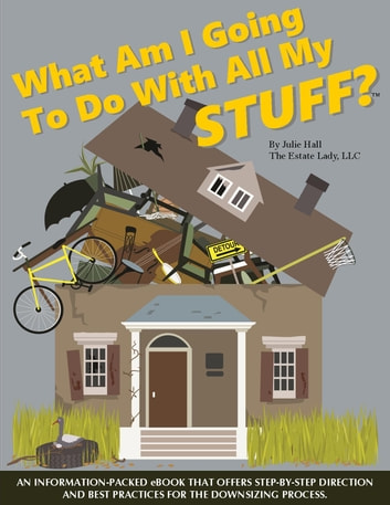 What am I Going to Do With All My STUFF? ebook by Julie Hall,The Estate Lady LLC