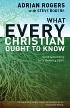 What Every Christian Ought to Know ebook by Adrian Rogers, Steve Rogers