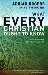 What Every Christian Ought to Know ebook by Adrian Rogers,Steve Rogers