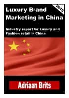 Luxury brand management in China ebook by Adriaan Brits