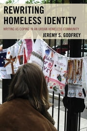 Rewriting Homeless Identity - Writing as Coping in an Urban Homeless Community ebook by Jeremy S. Godfrey