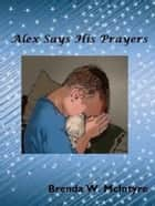 Alex Says His Prayers ebook by Brenda W. McIntyre