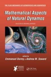 Mathematical Aspects of Natural Dynamos ebook by Dormy, Emmanuel