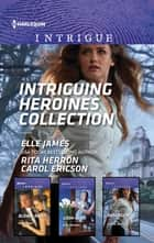 Intriguing Heroines Collection - An Anthology ebook by Elle James, Rita Herron, Carol Ericson