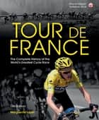Tour de France - The Complete History of the World's Greatest Cycle Race ebook by Lazell, Marguerite
