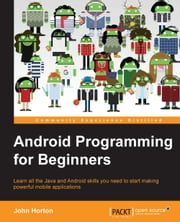 Android Programming for Beginners ebook by John Horton