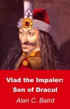Vlad the Impaler: Son of Dracul ebook by Alan C. Baird