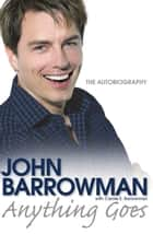 Anything Goes - The Autobiography ebook by John Barrowman