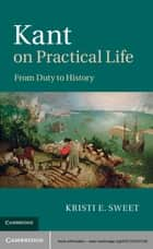Kant on Practical Life ebook by Kristi E. Sweet