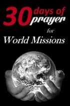 Thirty Days of Prayer for World Missions ebook by Alana Terry