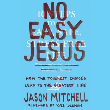 No Easy Jesus - How the Toughest Choices Lead to the Greatest Life audiobook by Jason Mitchell