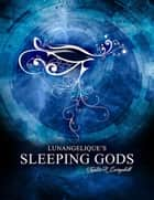 Sleeping Gods - The Lunangelique Series, #2 ebook by Kristin R. Campbell