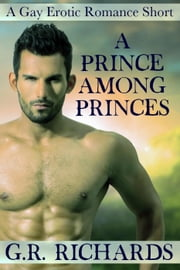 A Prince Among Princes: A Gay Erotic Romance Short ebook by G.R. Richards