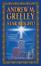 Star Bright! - A Christmas Story ebook by Andrew M. Greeley