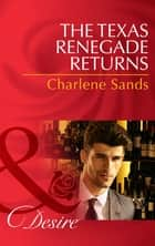 The Texas Renegade Returns (Mills & Boon Desire) (Texas Cattleman's Club: The Missing Mogul, Book 9) ebook by Charlene Sands