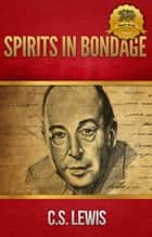 Spirits in Bondage ebook by C.S. Lewis, Wyatt North