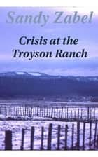 Crisis at the Troyson Ranch ebook by Sandy Zabel