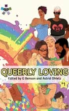 Queerly Loving Volume 1 ebook by Astrid Ohletz, G Benson