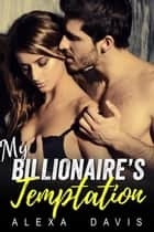 My Billionaire's Temptation - My Billionaire Romance Series, #2 ebook by