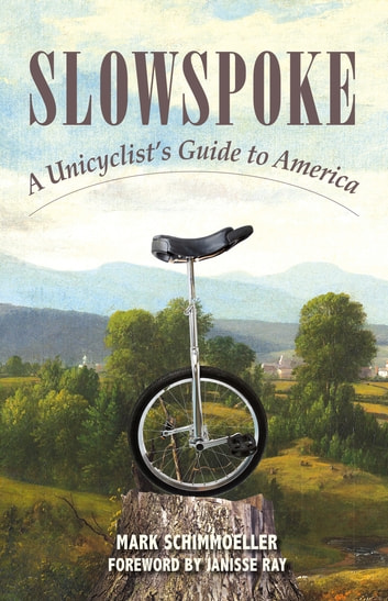 Slowspoke - A Unicyclist's Guide to America ebook by Mark Schimmoeller