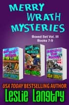 Merry Wrath Mysteries Boxed Set Vol. III (Books 7-9) ebook by