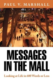 Messages in the Mall - Looking at Life in 600 Words or Less ebook by Paul V. Marshall