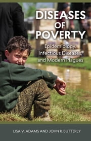 Diseases of Poverty - Epidemiology, Infectious Diseases, and Modern Plagues ebook by Lisa V. Adams,John R. Butterly