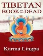 The Tibetan Book of the Dead ebook by Karma Lingpa
