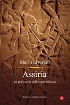 Assiria - La preistoria dell'imperialismo 電子書籍 by Mario Liverani
