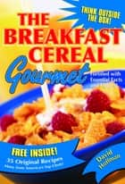 The Breakfast Cereal Gourmet ebook by David Hoffman