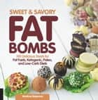 Sweet and Savory Fat Bombs - 100 Delicious Treats for Fat Fasts, Ketogenic, Paleo, and Low-Carb Diets ebook by Martina Slajerova