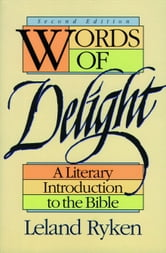 Words of Delight - A Literary Introduction to the Bible ebook by Leland Ryken