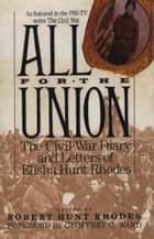 All for the Union - The Civil War Diary & Letters of Elisha Hunt Rhodes ebook by Elisha Hunt Rhodes