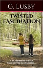 Twisted Fascination ebook by G Lusby