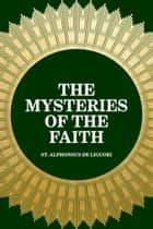 The Mysteries of the Faith ebook by St. Alphonsus de Liguori