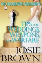 The Housewife Assassin's Tips for Weddings, Weapons, and Warfare - Book 11 - The Housewife Assassin Series ebook by Josie Brown